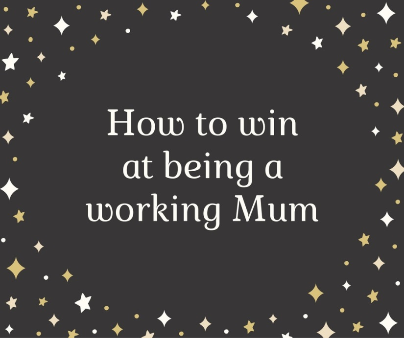 how-to-win-at-being-a-working-mum-1